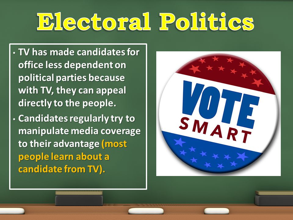 Electoral Politics TV has made candidates for office less dependent on political parties because with TV, they can appeal directly to the people.