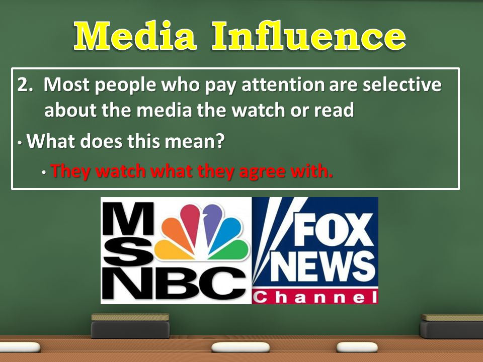 Media Influence 2. Most people who pay attention are selective about the media the watch or read. What does this mean