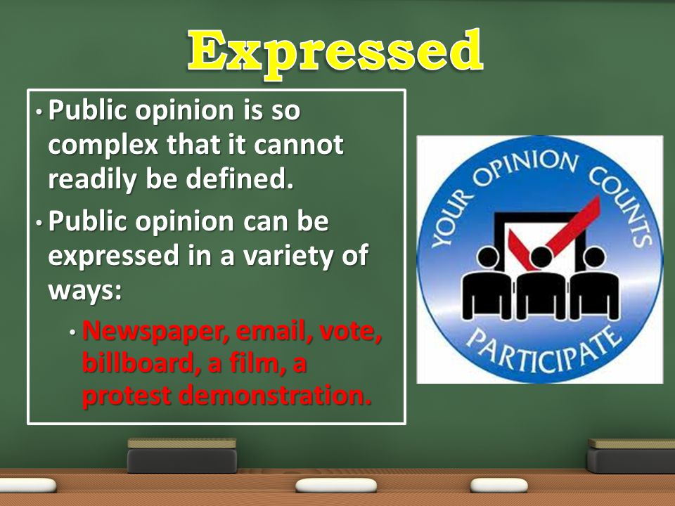 Expressed Public opinion is so complex that it cannot readily be defined. Public opinion can be expressed in a variety of ways: