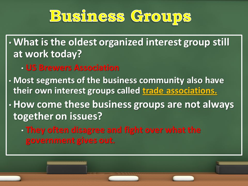 Business Groups What is the oldest organized interest group still at work today US Brewers Association.