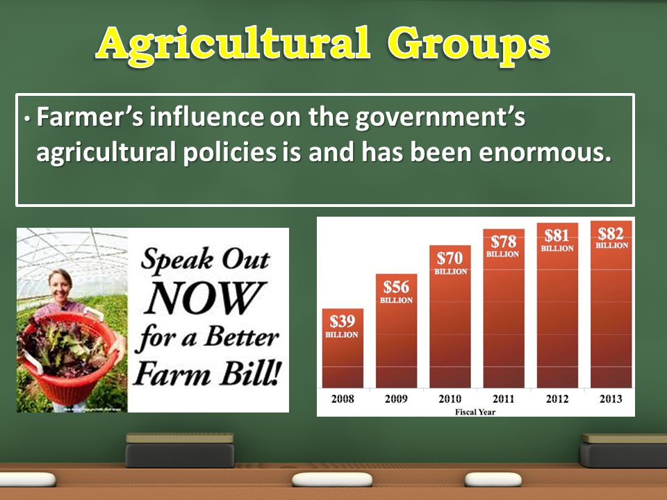 Agricultural Groups Farmer's influence on the government's agricultural policies is and has been enormous.