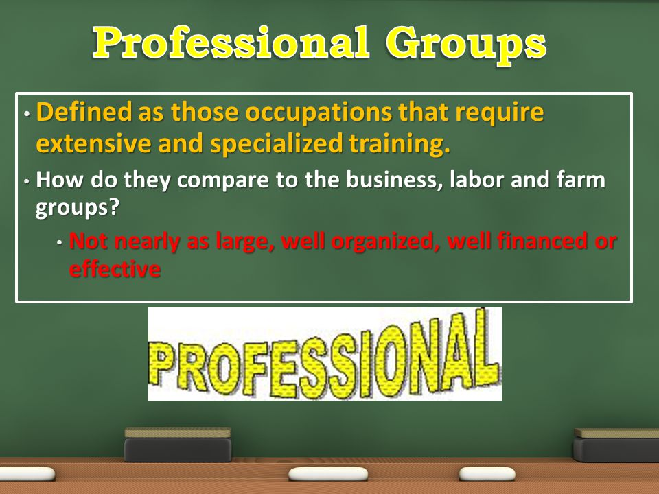 Professional Groups Defined as those occupations that require extensive and specialized training.