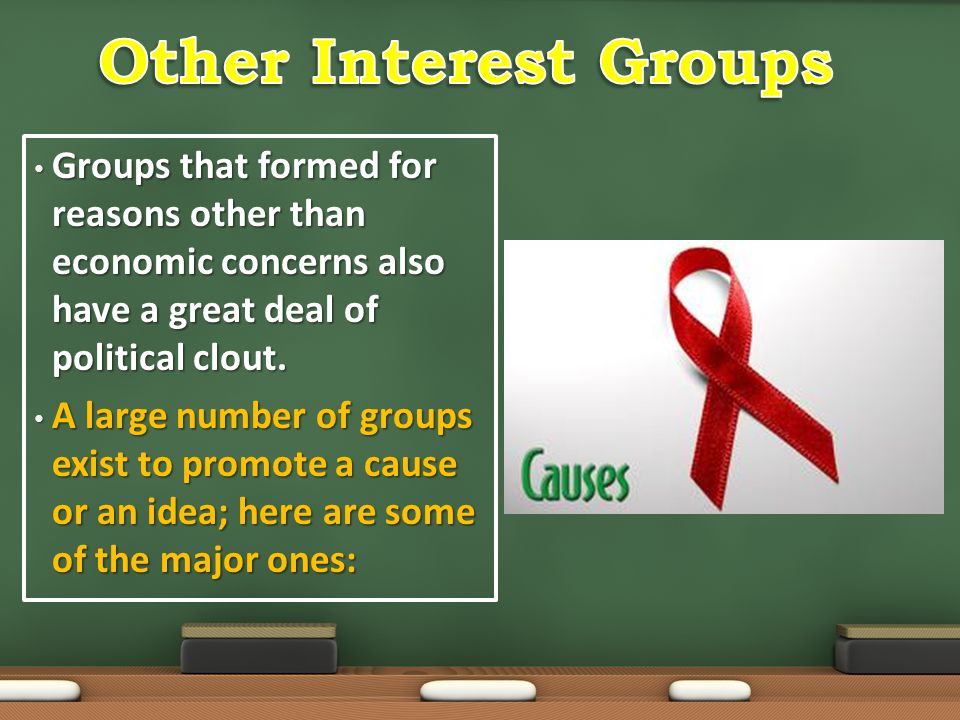 Other Interest Groups Groups that formed for reasons other than economic concerns also have a great deal of political clout.