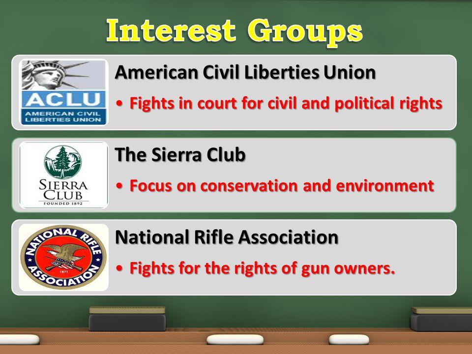 Interest Groups American Civil Liberties Union The Sierra Club