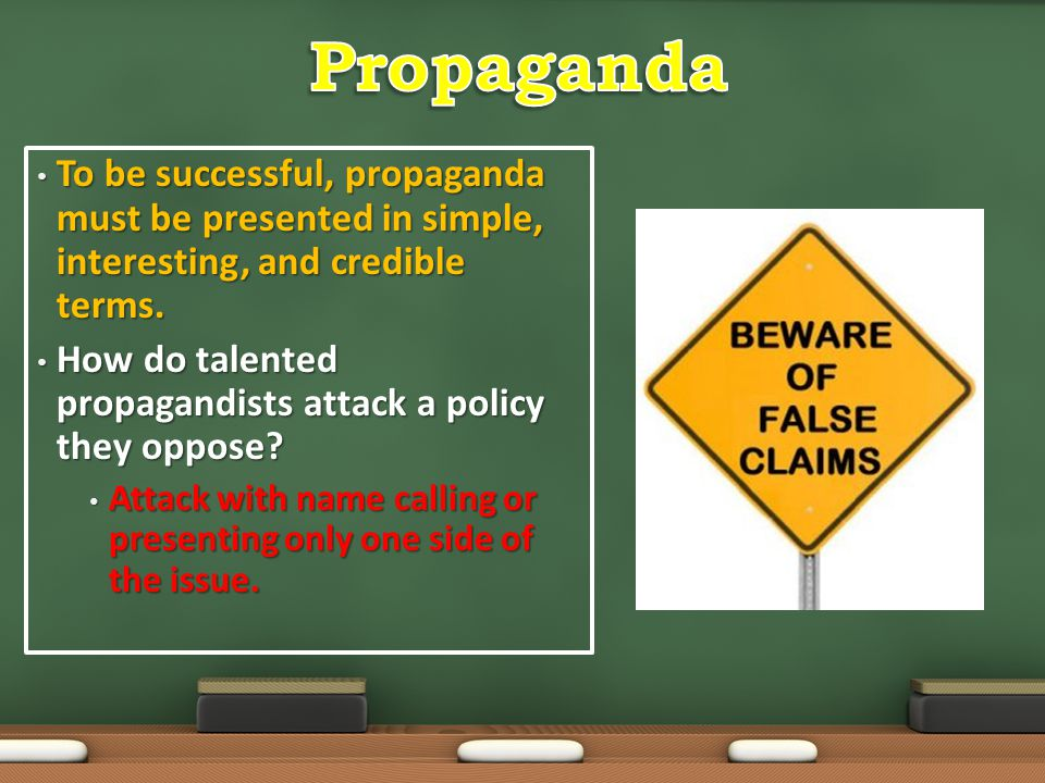 Propaganda To be successful, propaganda must be presented in simple, interesting, and credible terms.