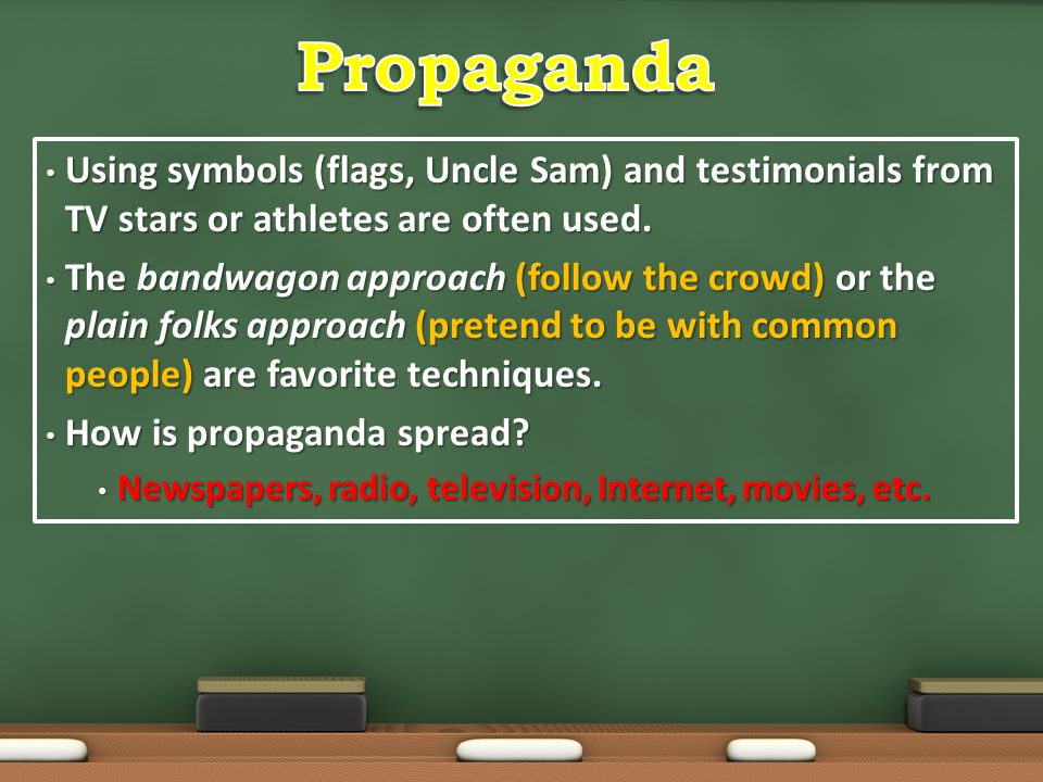 Propaganda Using symbols (flags, Uncle Sam) and testimonials from TV stars or athletes are often used.