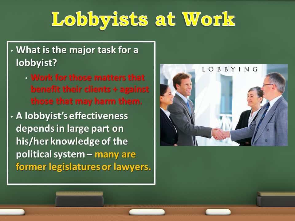 Lobbyists at Work What is the major task for a lobbyist