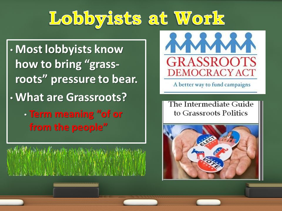 Lobbyists at Work Most lobbyists know how to bring grass-roots pressure to bear. What are Grassroots