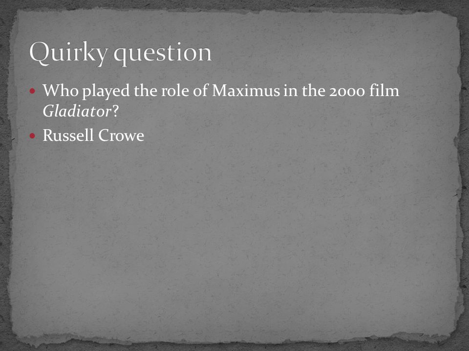 Quirky question Who played the role of Maximus in the 2000 film Gladiator Russell Crowe