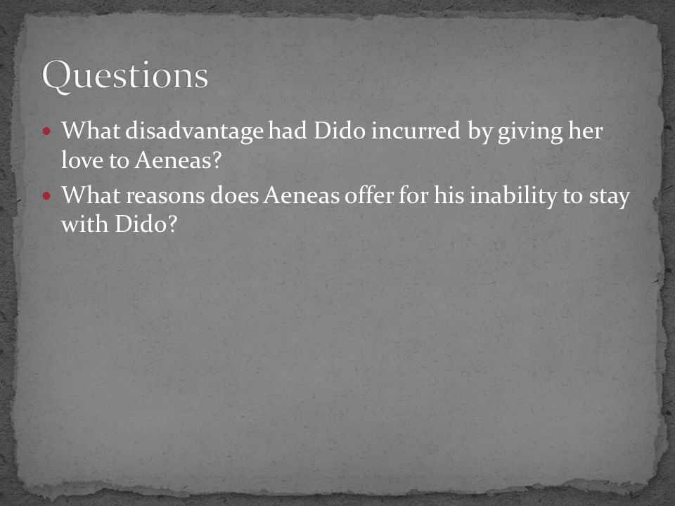 Questions What disadvantage had Dido incurred by giving her love to Aeneas.
