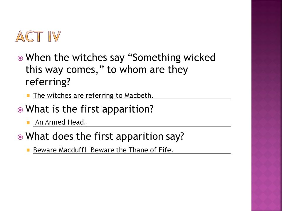 Act IV When the witches say Something wicked this way comes, to whom are they referring __________________________________________.