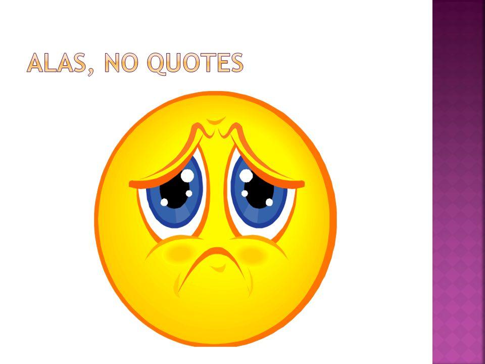 Alas, No Quotes