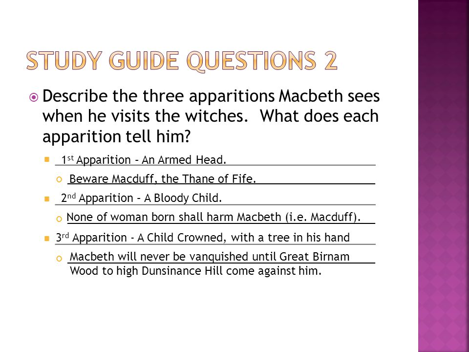 Study Guide Questions 2 Describe the three apparitions Macbeth sees when he visits the witches. What does each apparition tell him