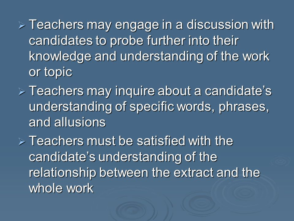 Teachers may engage in a discussion with candidates to probe further into their knowledge and understanding of the work or topic