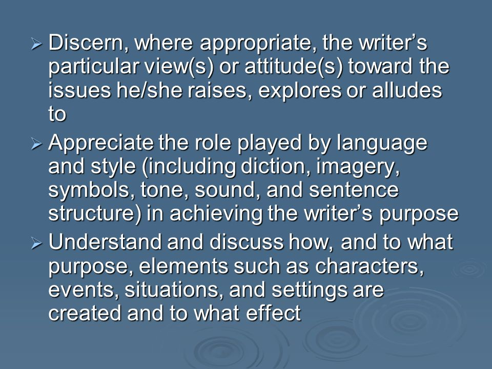 Discern, where appropriate, the writer's particular view(s) or attitude(s) toward the issues he/she raises, explores or alludes to