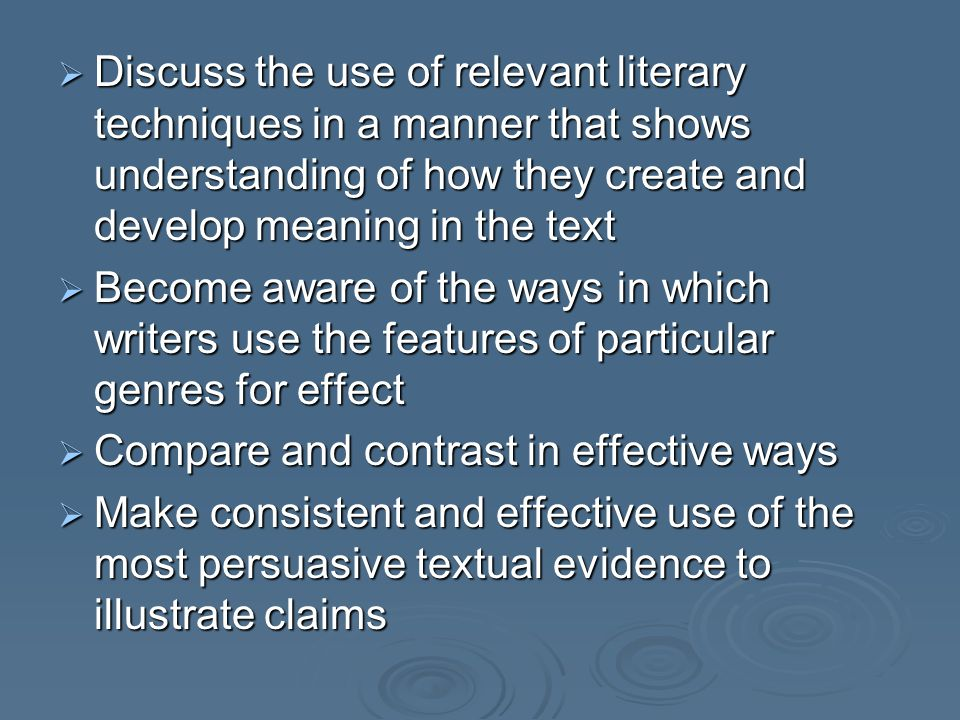 Discuss the use of relevant literary techniques in a manner that shows understanding of how they create and develop meaning in the text