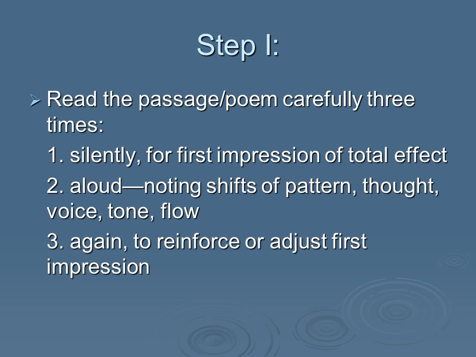 Step I: Read the passage/poem carefully three times: