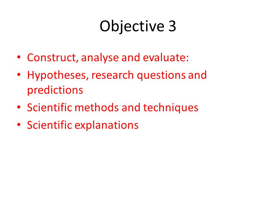 Objective 3 Construct, analyse and evaluate: