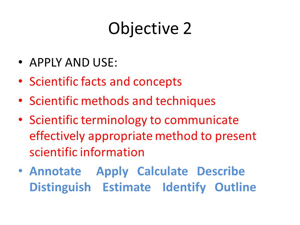 Objective 2 APPLY AND USE: Scientific facts and concepts