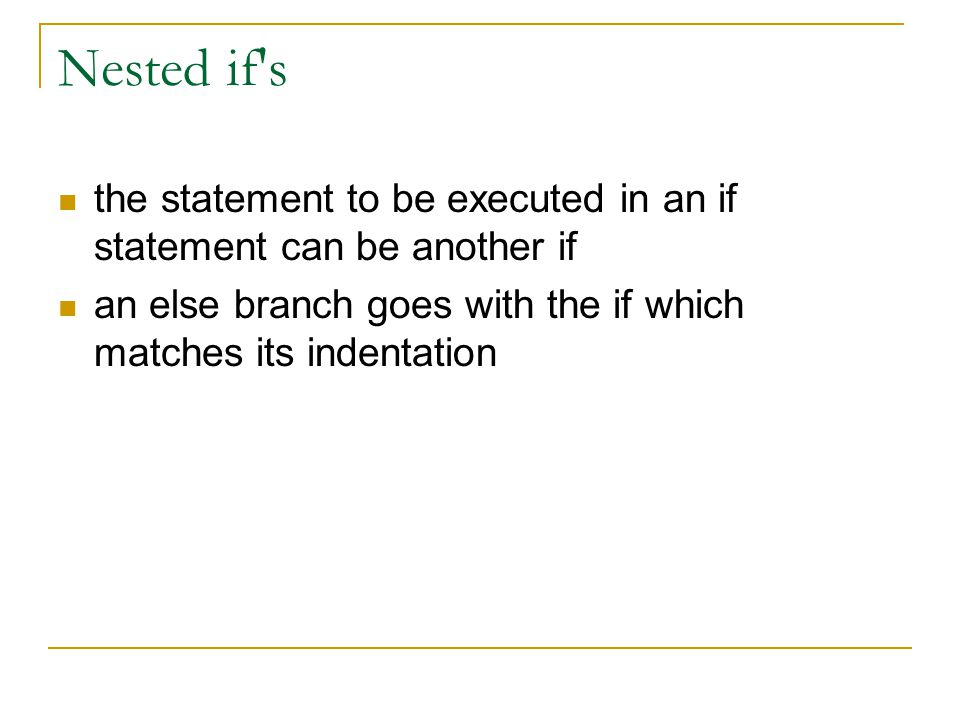Nested if s the statement to be executed in an if statement can be another if.