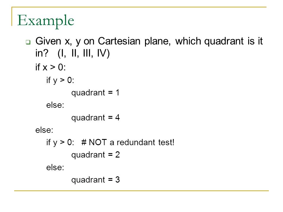 Example Given x, y on Cartesian plane, which quadrant is it in (I, II, III, IV) if x > 0: if y > 0: