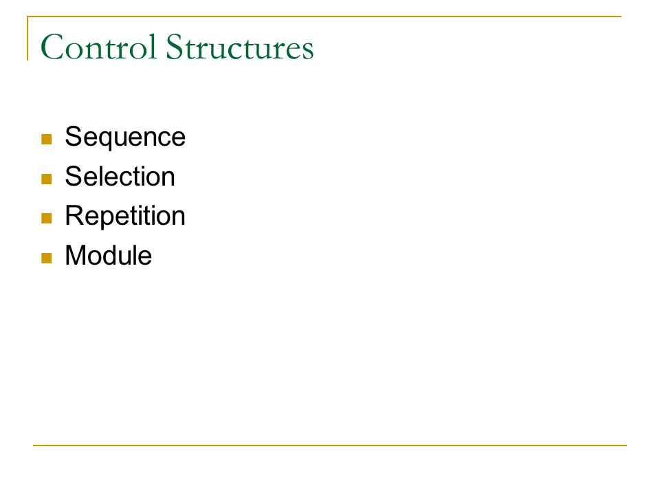Control Structures Sequence Selection Repetition Module