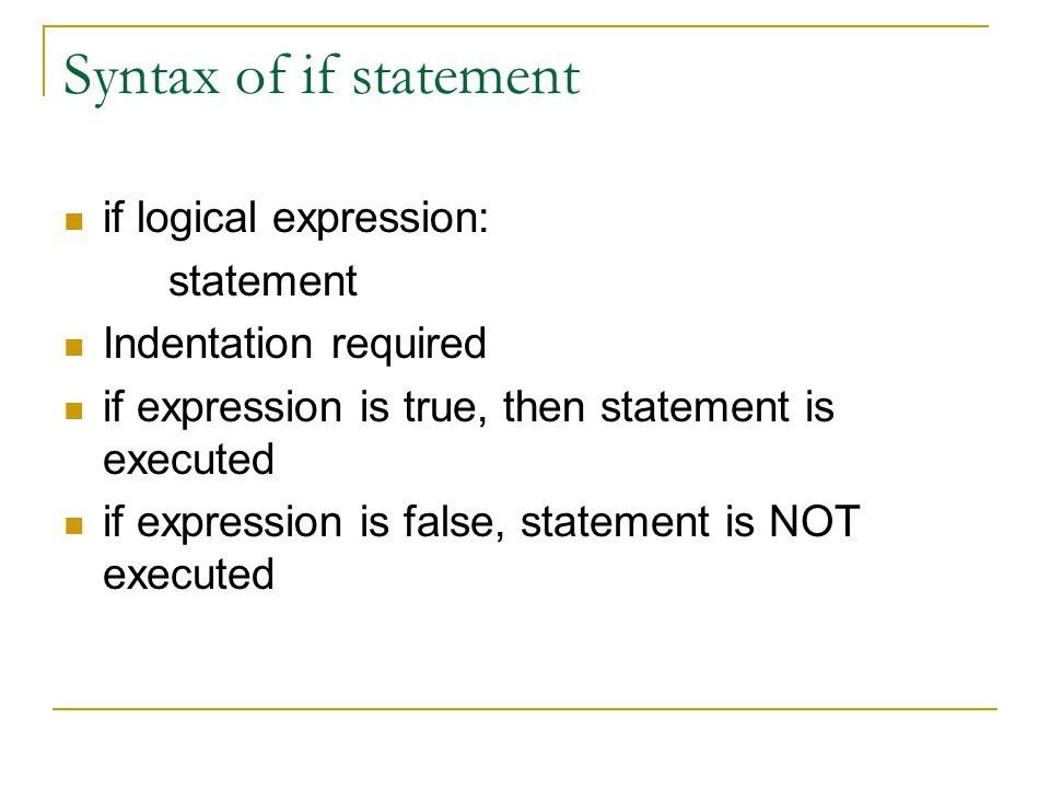 Syntax of if statement if logical expression: statement