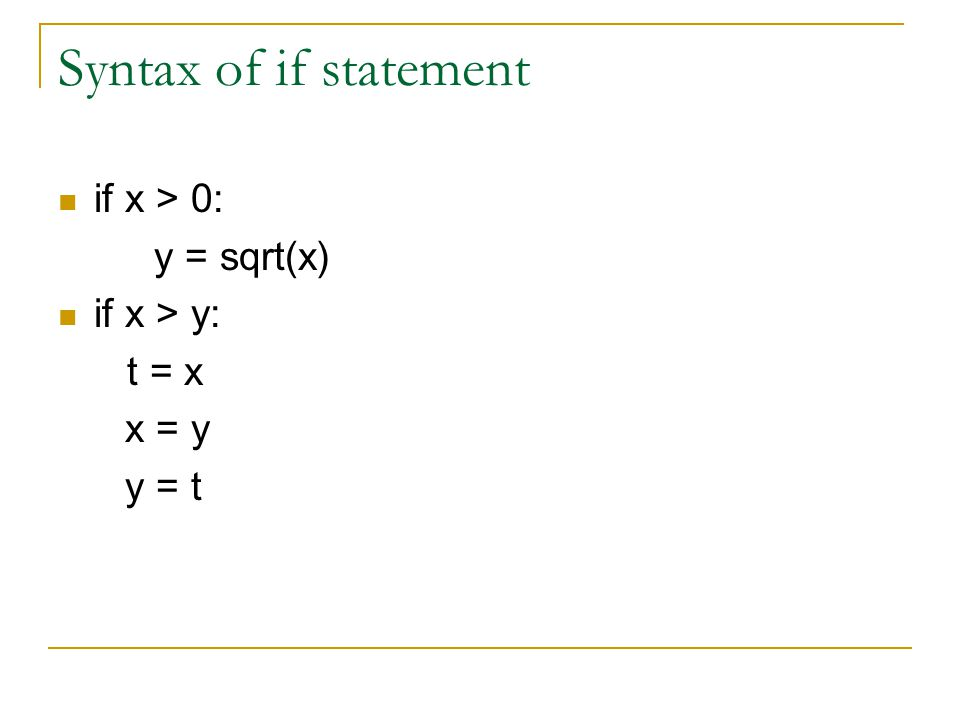 Syntax of if statement if x > 0: y = sqrt(x) if x > y: t = x