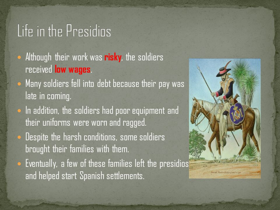 Life in the Presidios Although their work was risky, the soldiers received low wages.