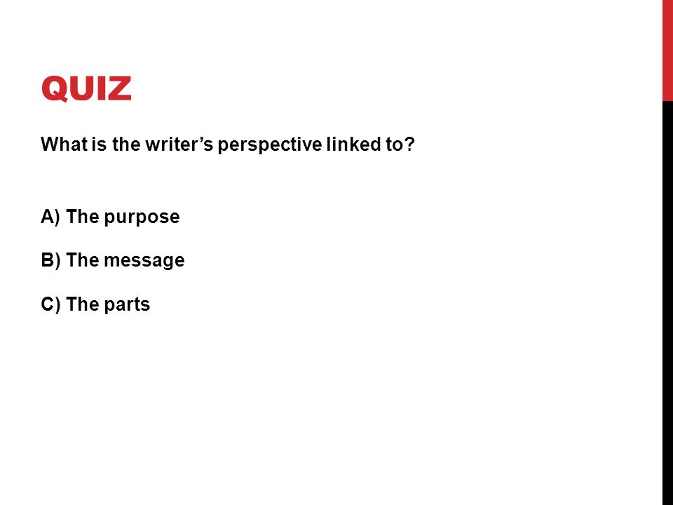 quiz What is the writer's perspective linked to.