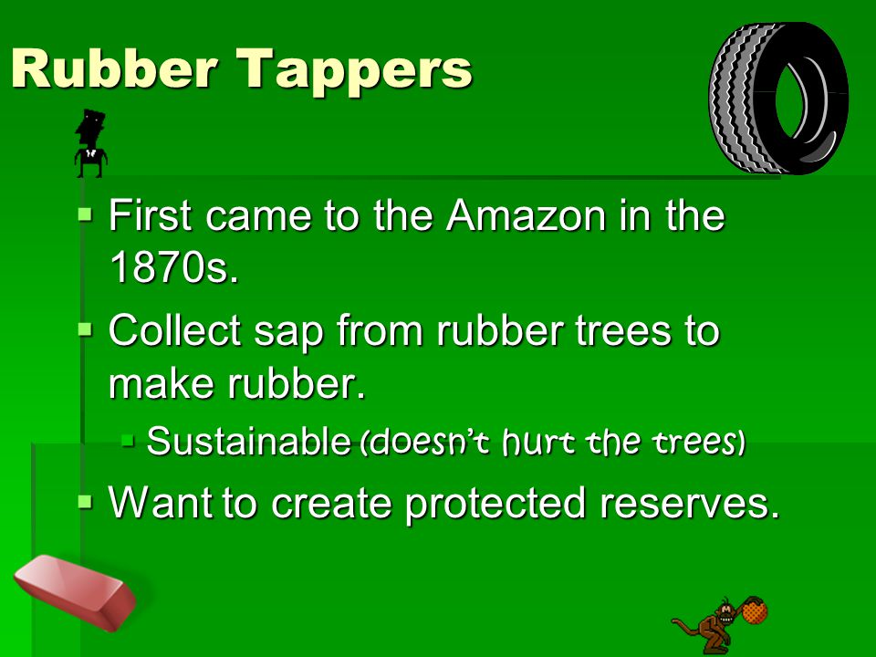Rubber Tappers First came to the Amazon in the 1870s.