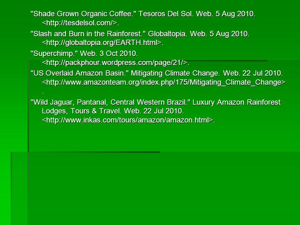 Shade Grown Organic Coffee. Tesoros Del Sol. Web. 5 Aug 2010