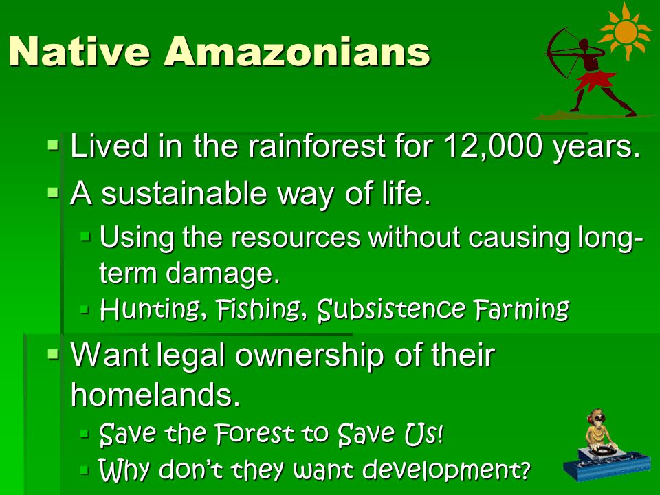 Native Amazonians Lived in the rainforest for 12,000 years.