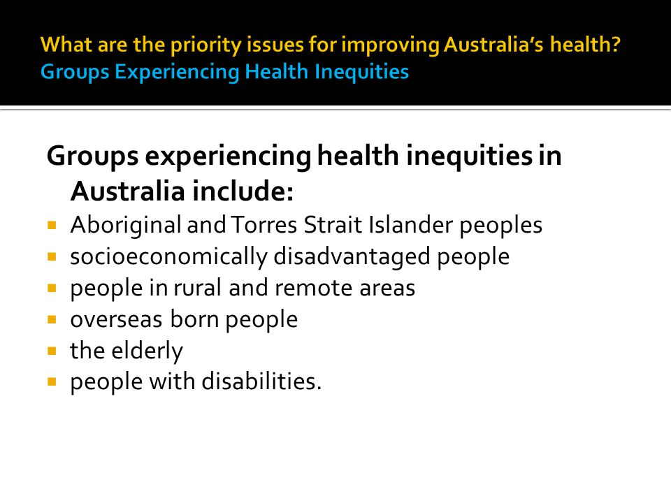 Groups experiencing health inequities in Australia include: