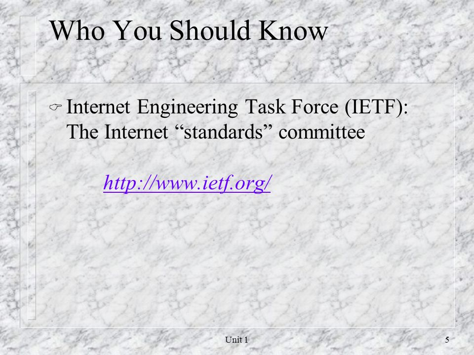 Who You Should Know Internet Engineering Task Force (IETF): The Internet standards committee