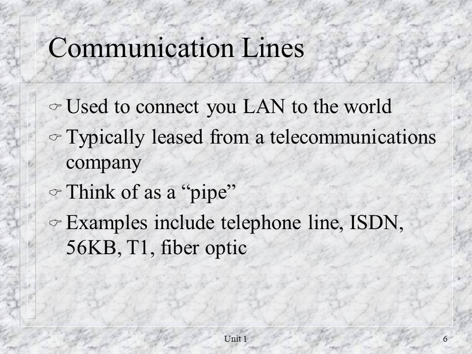 Communication Lines Used to connect you LAN to the world