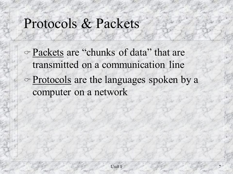 Protocols & Packets Packets are chunks of data that are transmitted on a communication line.