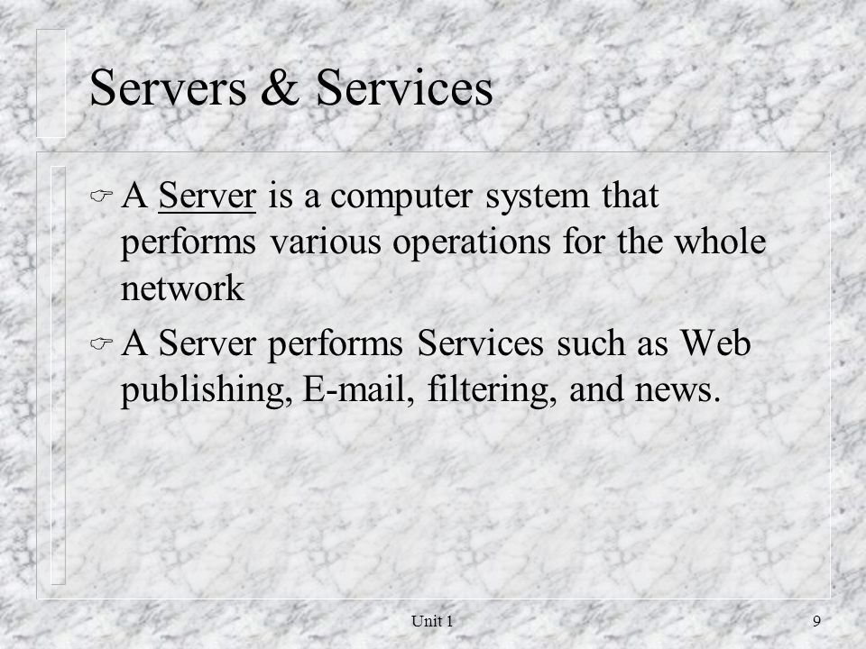 Servers & Services A Server is a computer system that performs various operations for the whole network.