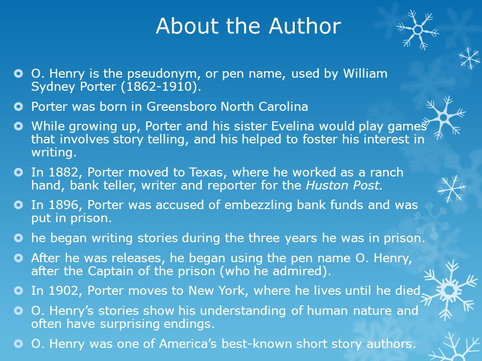 About the Author O. Henry is the pseudonym, or pen name, used by William Sydney Porter ( ).