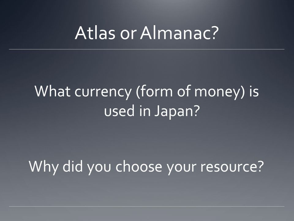 Atlas or Almanac What currency (form of money) is used in Japan