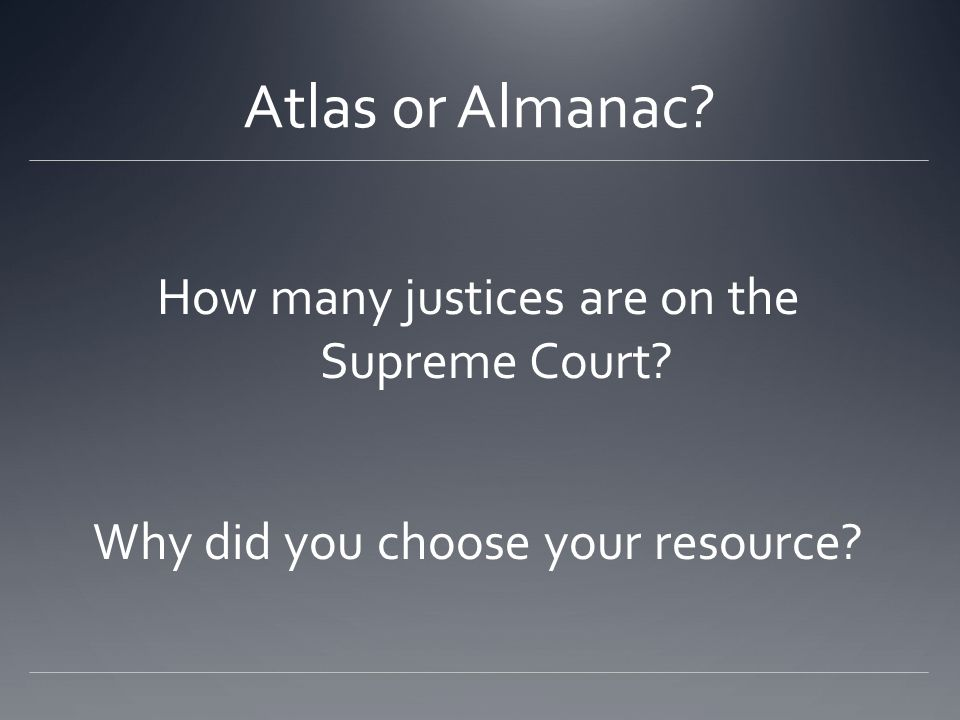 Atlas or Almanac How many justices are on the Supreme Court