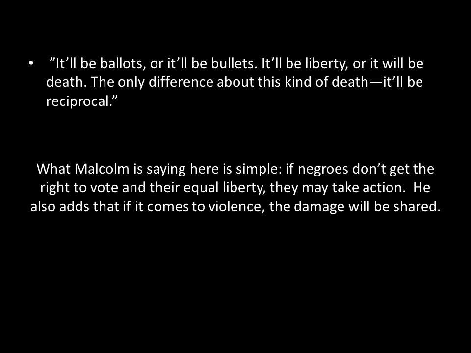 It'll be ballots, or it'll be bullets