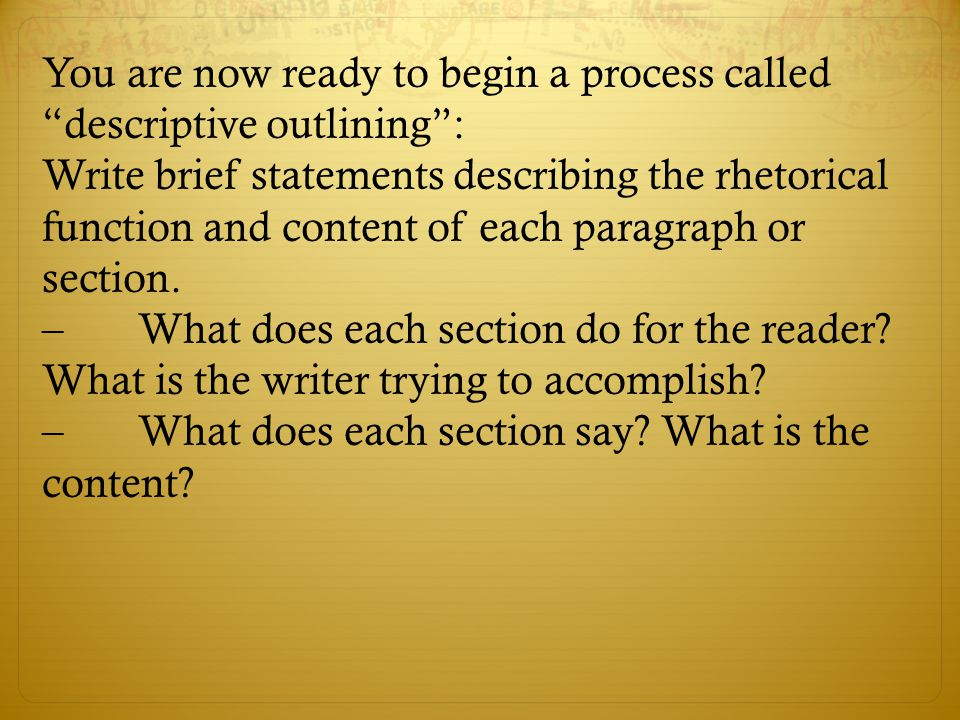 You are now ready to begin a process called descriptive outlining :
