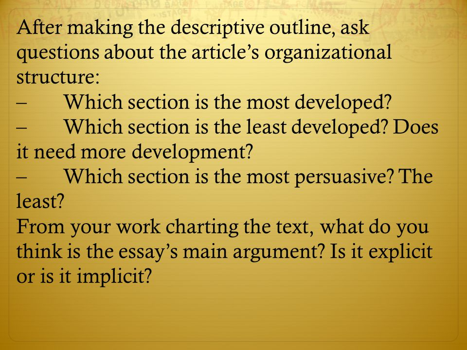 After making the descriptive outline, ask questions about the article's organizational structure: