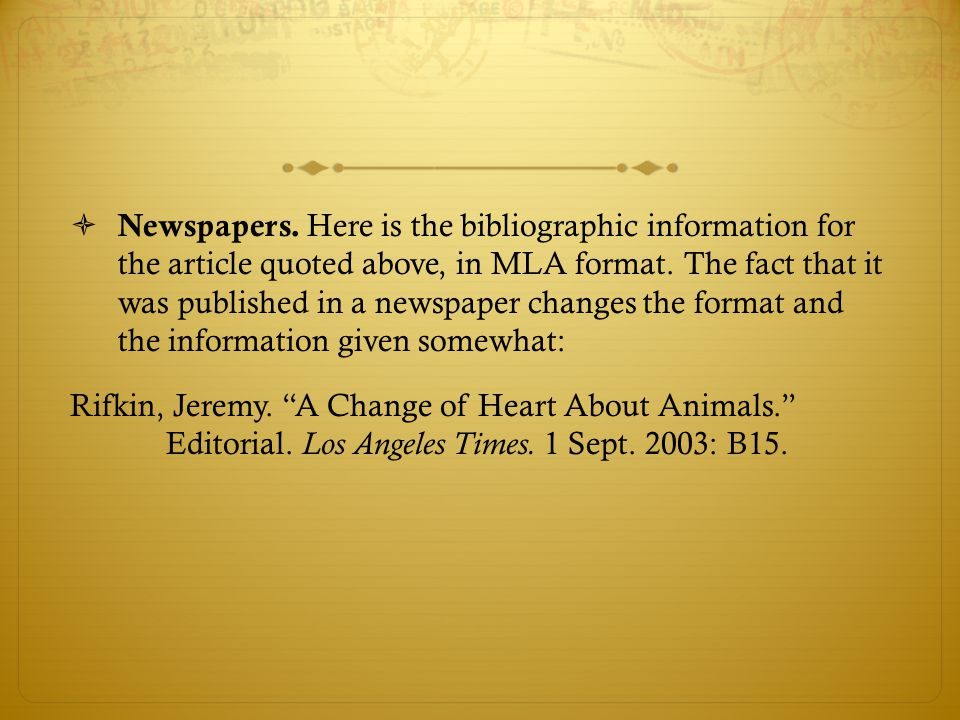 Newspapers. Here is the bibliographic information for the article quoted above, in MLA format. The fact that it was published in a newspaper changes the format and the information given somewhat: