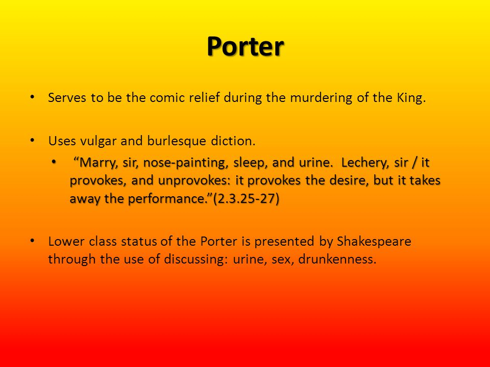 Porter Serves to be the comic relief during the murdering of the King.
