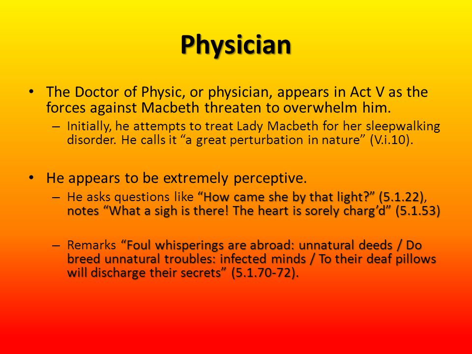 Physician The Doctor of Physic, or physician, appears in Act V as the forces against Macbeth threaten to overwhelm him.