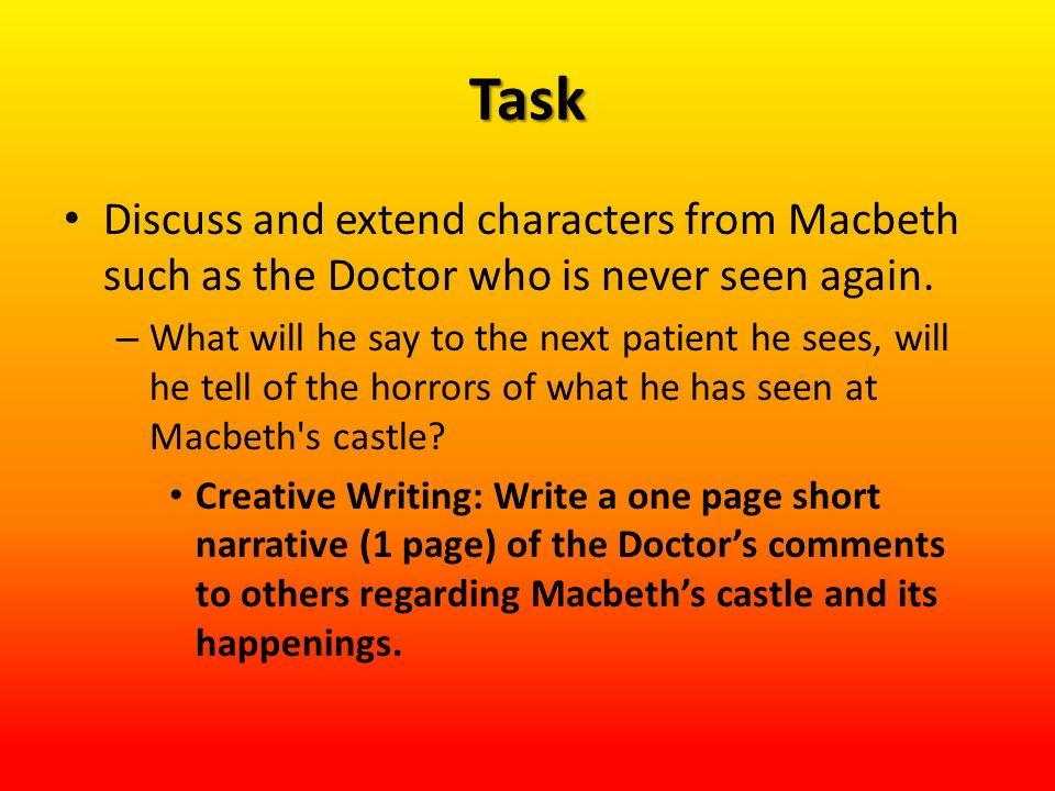 Task Discuss and extend characters from Macbeth such as the Doctor who is never seen again.