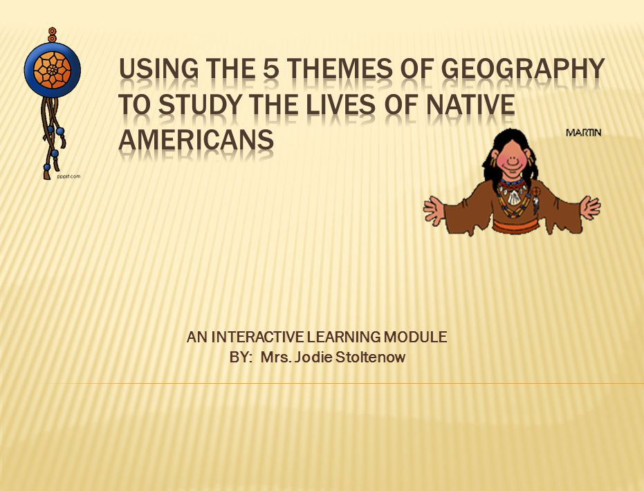 Using the 5 Themes of Geography to study the lives of Native Americans