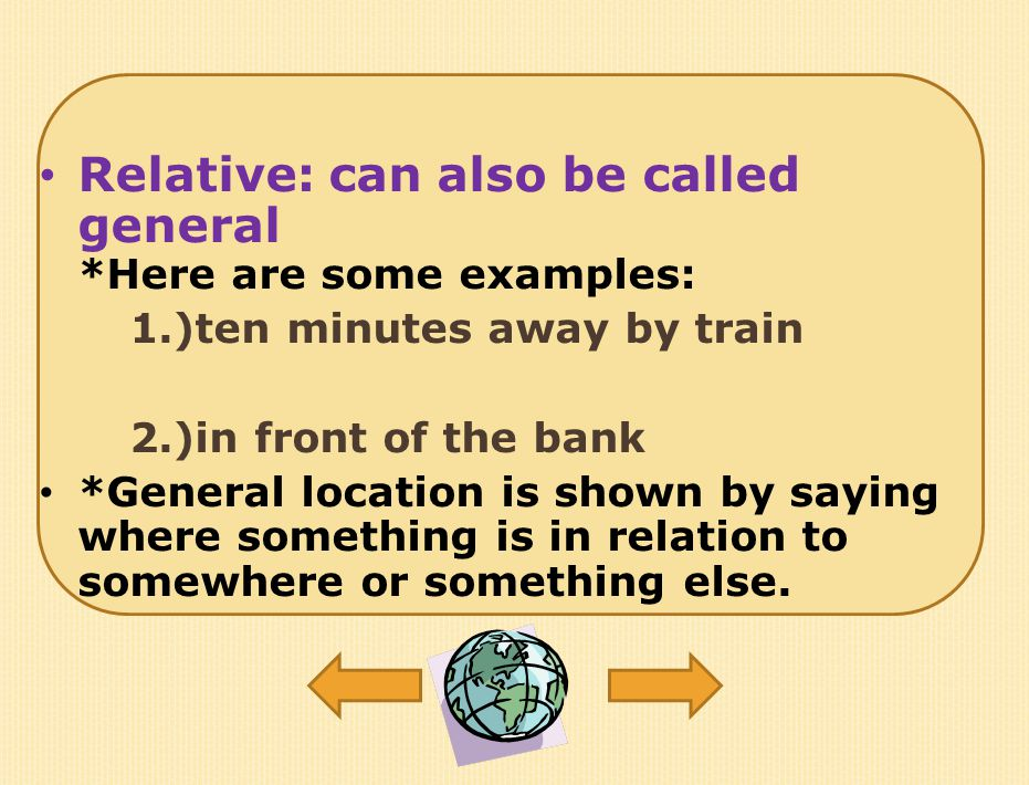 Relative: can also be called general *Here are some examples:
